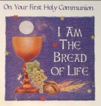 On your First Communion, I am the bread of life